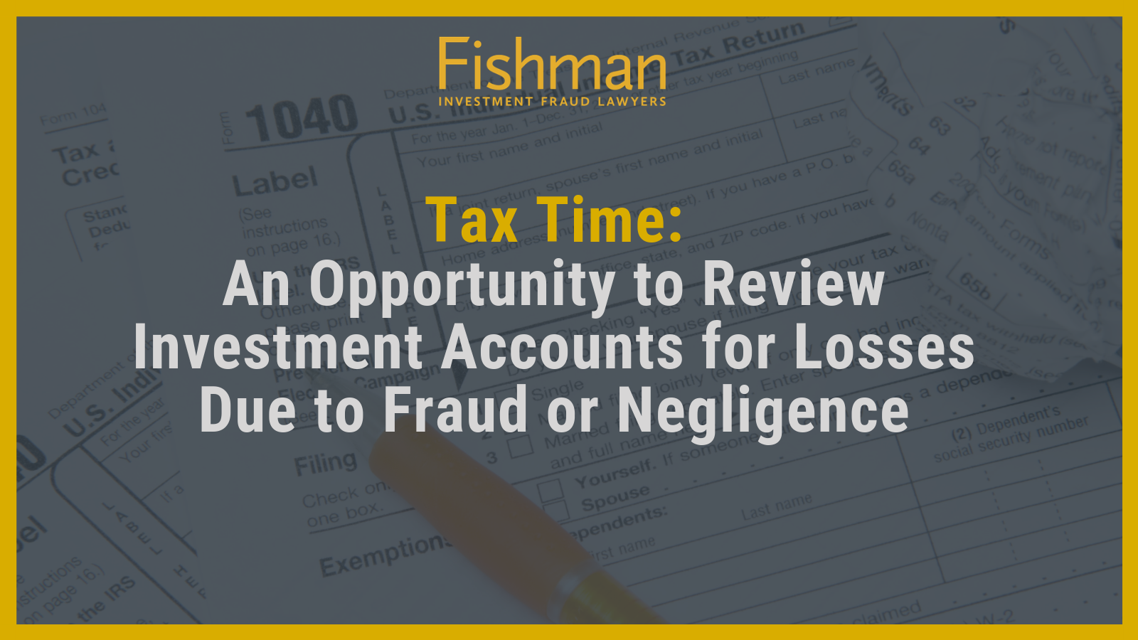 Tax Time - An Opportunity to Review Investment Accounts for Losses Due to Fraud or Negligence - Fishman Haygood - new orleans la